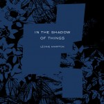 Léonie Hampton - In the shadow of things
