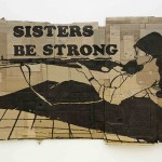 Andrea Bowers, Sisters Be Strong, 2013, Courtesy l'artista & Kaufmann Repetto, Milano