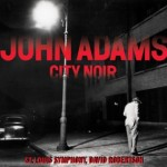 John Adams - 'City Noir' (Nonesuch)
