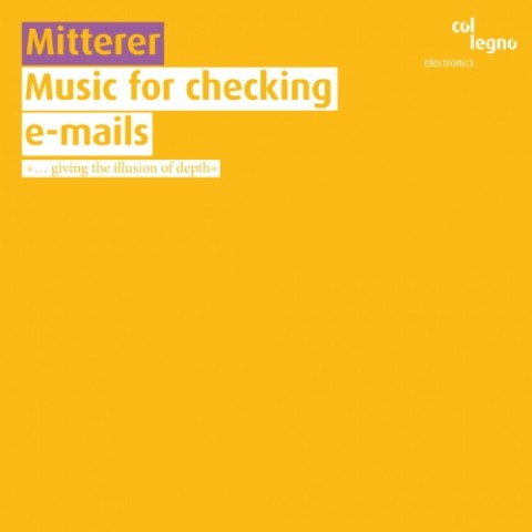 Wolfgang Mitterer, Music for checking e-mails (Col Legno, 2009)