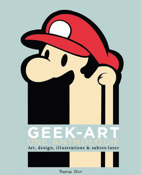Thomas Olivri – Geek-Art. An Anthology – Chronicle Books