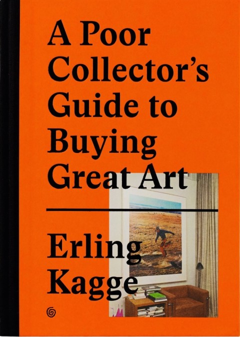 Erlin Kagge – A Poor Collector's Guide to Buying Great Art – Kagge Forlag
