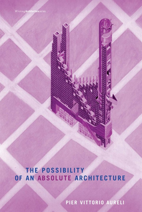 Pier Vittorio Aureli, The Possibility of an Absolute Architecture, The MIT Press