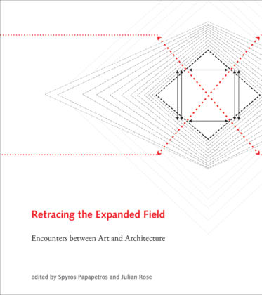 Spyros Papapetros & Julian Rose – Retracing the Expanded Field. Encounters between Art and Architecture
