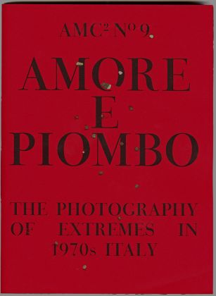 Amore e Piombo (Archive of Modern Conflict, 2014). Kraszna Krausz 2015 Best Photography Book