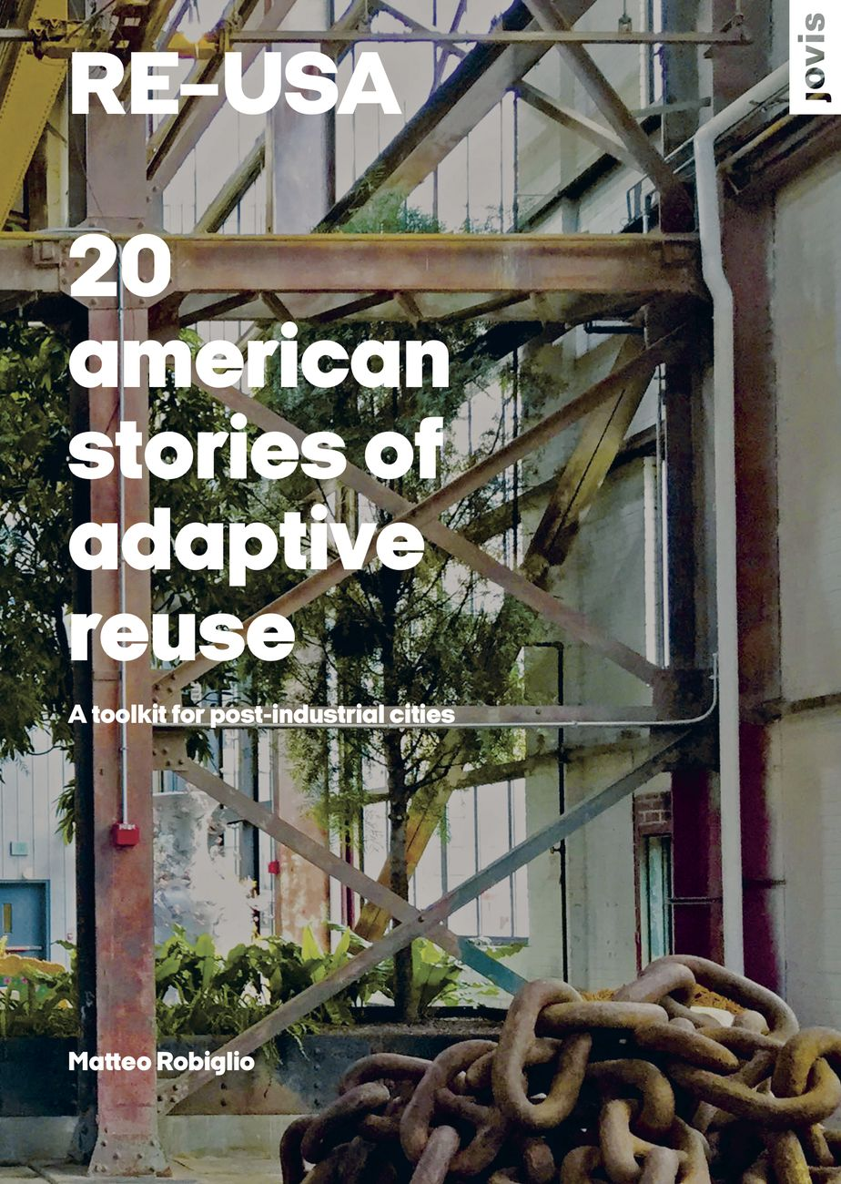 Matteo Robiglio, RE–USA 20 american stories of adaptive ruese A toolkit for post industrial cities, Jovis, 2017