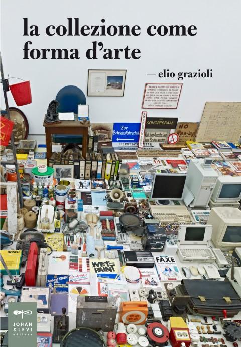 Elio Grazioli - La collezione come forma d'arte - Johan & Levi