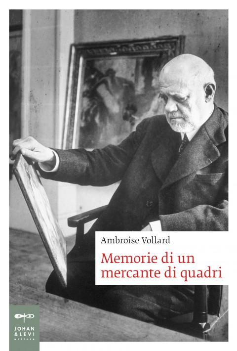 Ambroise Vollard - Memorie di un mercante di quadri - Johan & Levi
