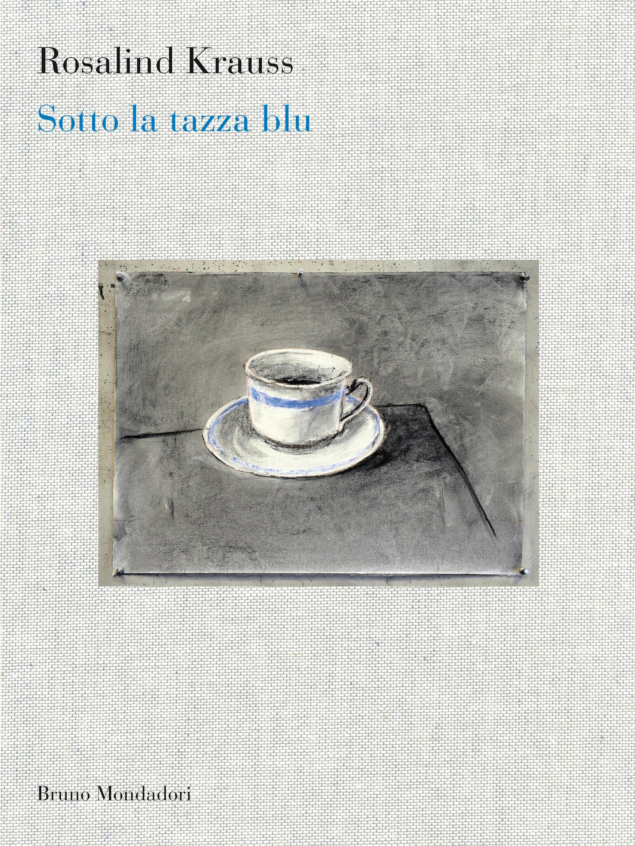 Rosalind Krauss - Sotto la tazza blu