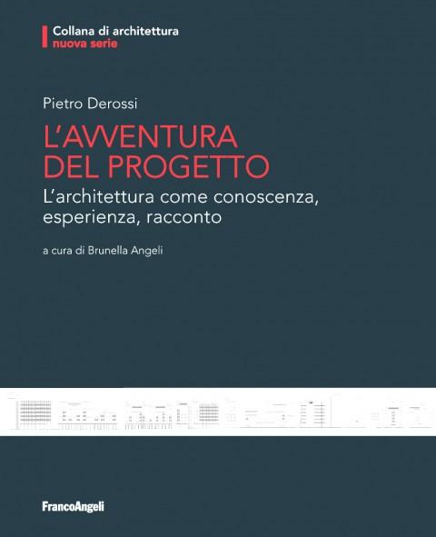 Piero Derossi - L'avventura del Progetto. L'architettura come conoscenza, esperienza, racconto