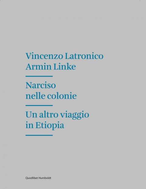 Vincenzo Latronico & Armin Linke - Narciso nelle Colonie. Un altro viaggio in Etiopia - Humboldt Books