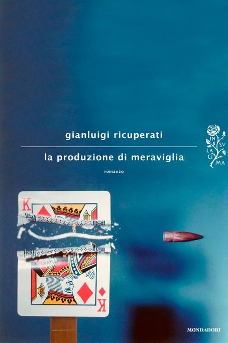 Gianluigi Ricuperati, La produzione di meraviglia (Mondadori, 2013)