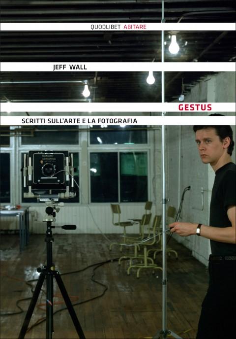 Jeff Wall - Gestus - Quodlibet