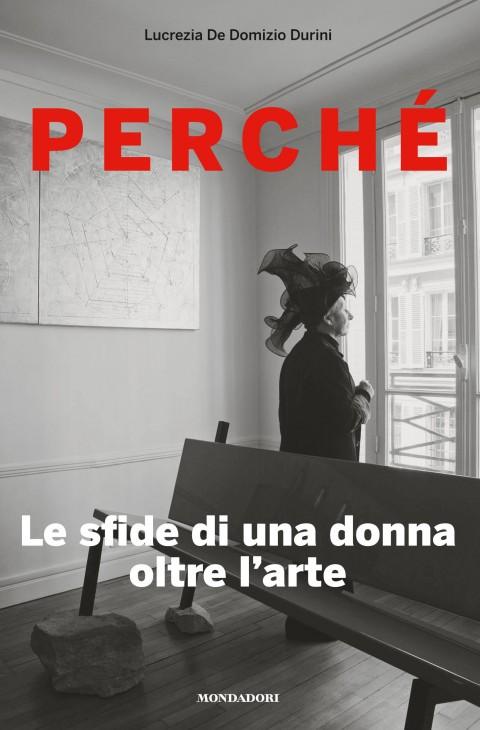 Lucrezia De Domizio Durini - Perché. Le sfide di una donna oltre l'arte
