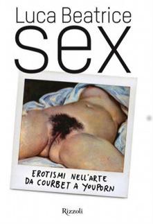 Luca Beatrice - Sex. Erotismi nell'arte da Courbet a Youporn