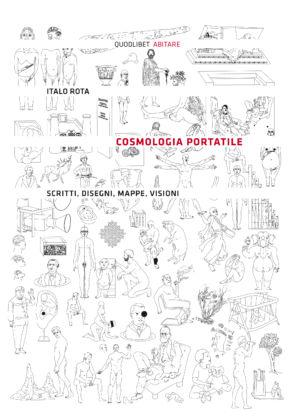 Italo Rota, Cosmologia portatile. Scritti, disegni, mappe, visioni (Quodlibet 2013)