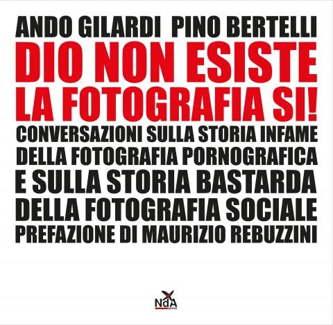 Ando Gilardi & Pino Bertelli - Dio non esiste, la fotografia sì! - NdA