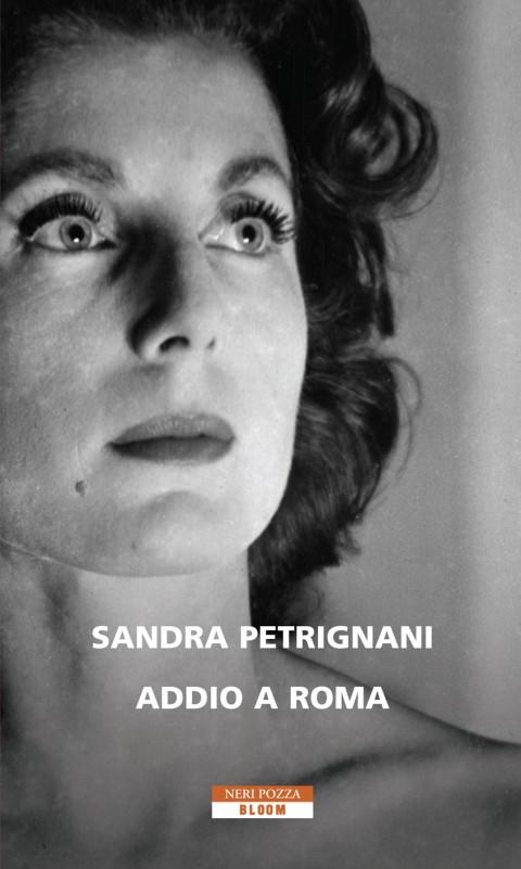 Sandra Petrignani - Addio a Roma - Neri Pozza