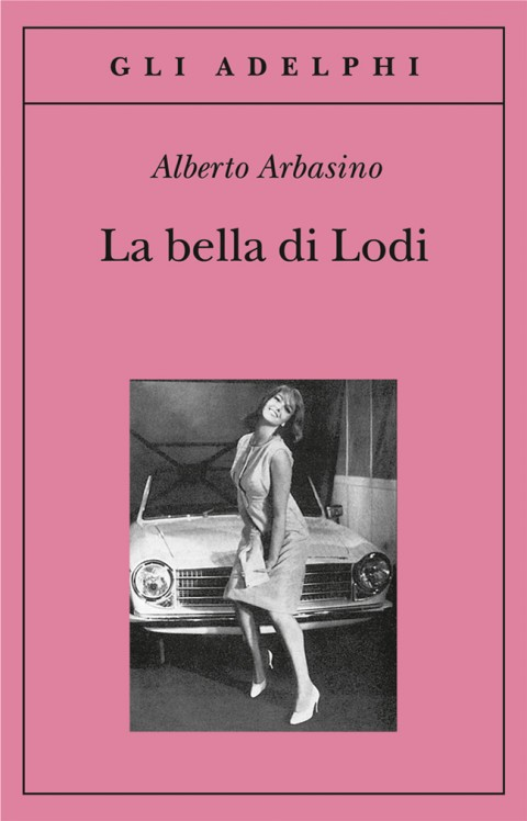 Alberto Arbasino, La bella di Lodi (1972; Adelphi 2002)
