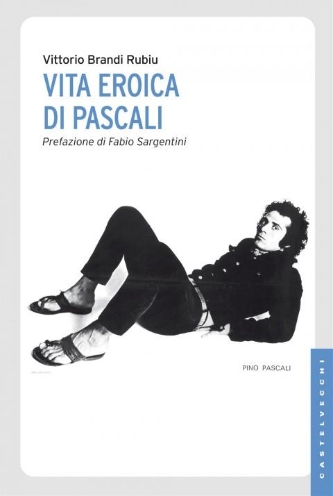 Vittorio Brandi Rubiu - Vita eroica di Pascali - Castelvecchi