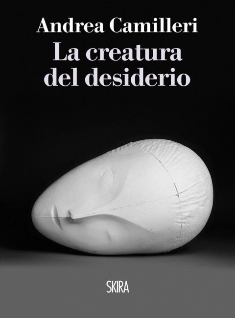Andrea Camilleri - La creatura del desiderio - Skira