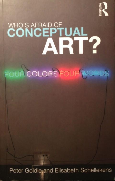 P. Goldie, E. Schellekens, Who's Afraid of Conceptual Art, 2009