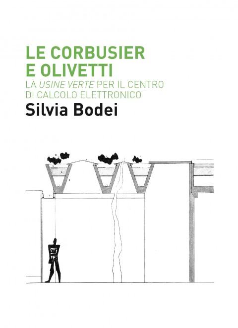 Silvia Bodei - Le Corbusier e Olivetti - Quodlibet