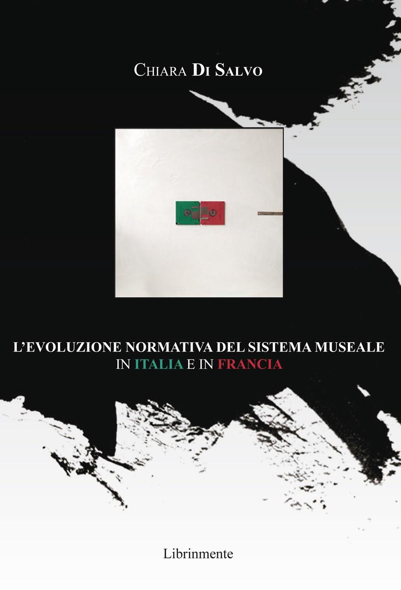 Chiara Di Salvo, L'evoluzione normativa del sistema museale in Italia e in Francia