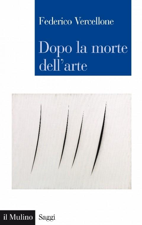 Federico Vercellone - Dopo la morte dell'arte - il Mulino