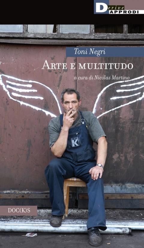 Toni Negri – Arte e multitudo - DeriveApprodi