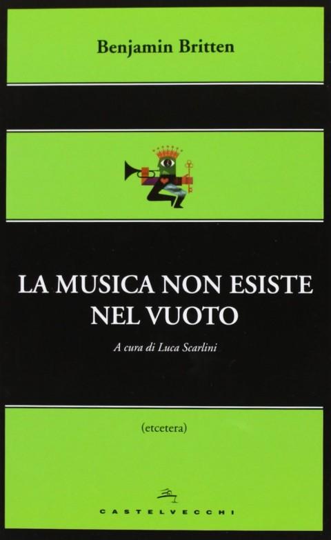 Benjamin Britten - La musica non esiste nel vuoto (Castelvecchi)