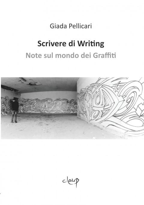 Copertina di Scrivere di Writing - Note sul mondo dei Graffiti di Giada Pellicari, Foto Yama 11, 2011, Ph Courtesy Simone Settimo