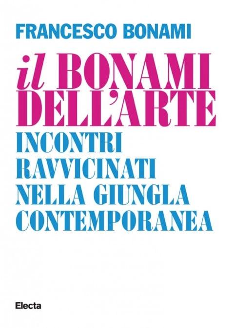 Francesco Bonami, il Bonami dell'arte - Electa, Milano 2015