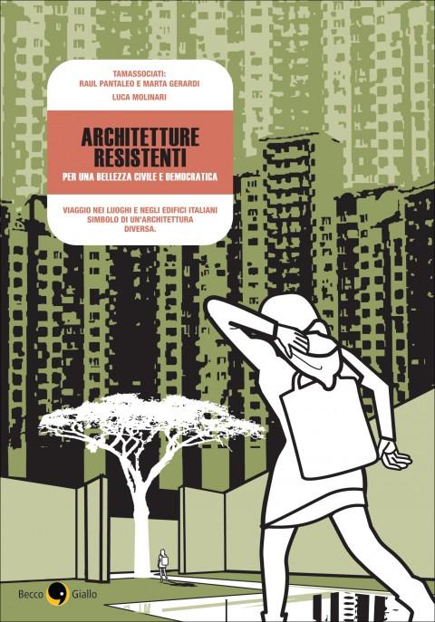 Architetture Resistenti. Per una bellezza civile e democratica (2013), di Raul Pantaleo e Marta Gerardi (TAMassociati) e Luca Molinari, © Becco Giallo, Padova