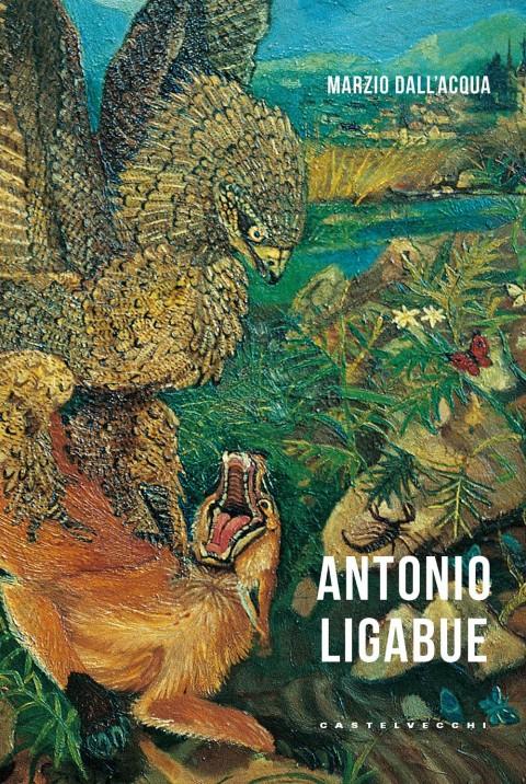 Marzio Dall'Acqua – Antonio Ligabue – Castelvecchi