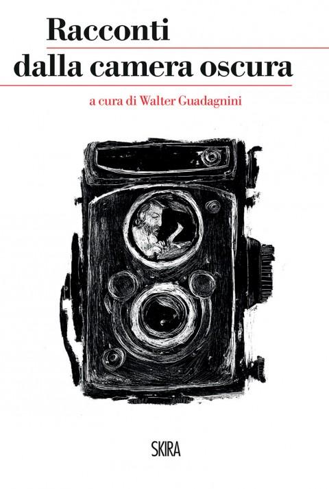 Walter Guadagnini (a cura di) – Racconti dalla camera oscura – Skira