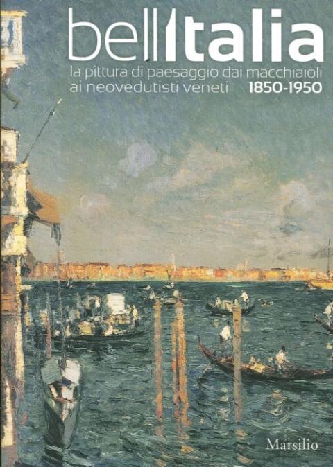 Bell'Italia. La pittura di paesaggio dai macchiaioli ai neovedutisti veneti – Marsilio