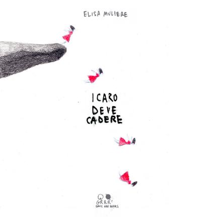 Elisa Muliere – Icaro deve cadere – Grrrz