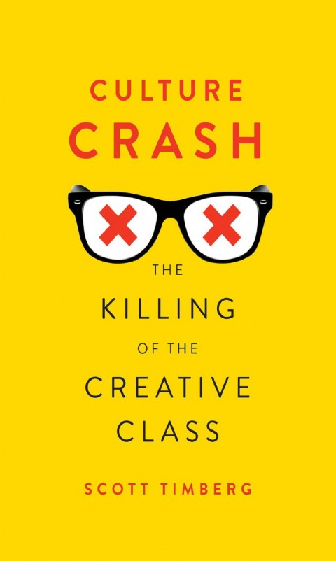 Scott Timberg, Culture Crash. The killing of the Creative Class