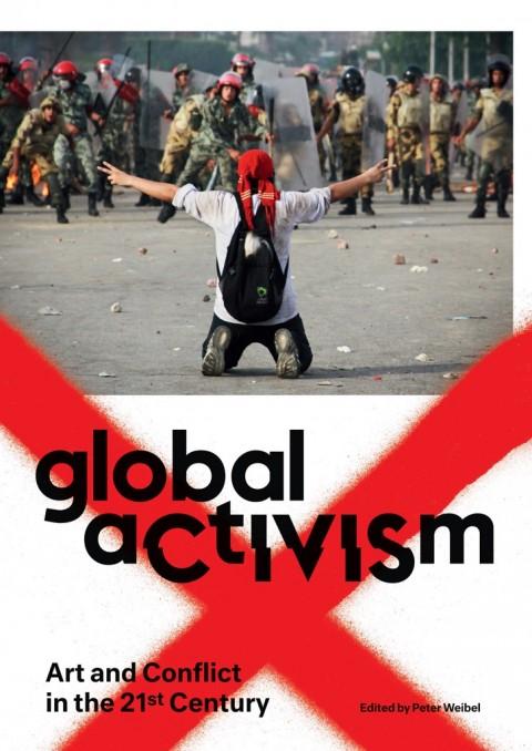 Peter Weibel (ed.), Global Activism, The MIT Press