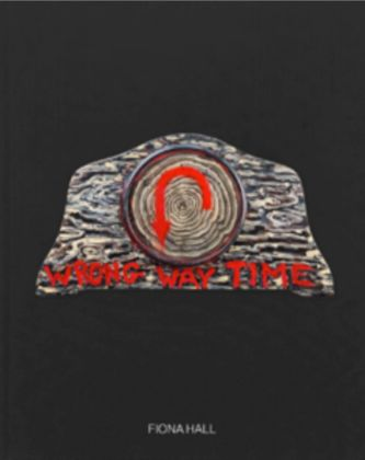 Fiona Hall. Wrong Way Time – Piper Press