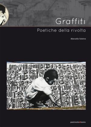 Marcello Faletra - Graffiti. Poetiche della rivolta