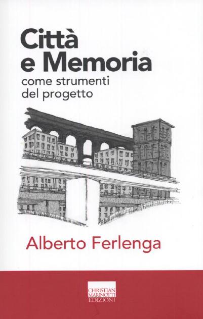 Alberto Ferlenga - Città e Memoria come strumenti del progetto - Christian Marinotti