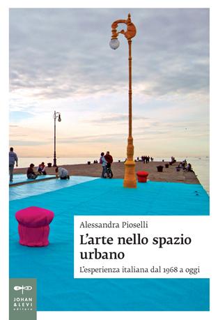 Alessandra Pioselli – L'arte nello spazio urbano - Johan and Levi