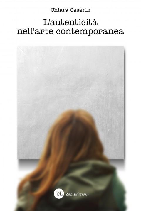 Chiara Casarin – L'autenticità nell'arte contemporanea - ZeL Edizioni
