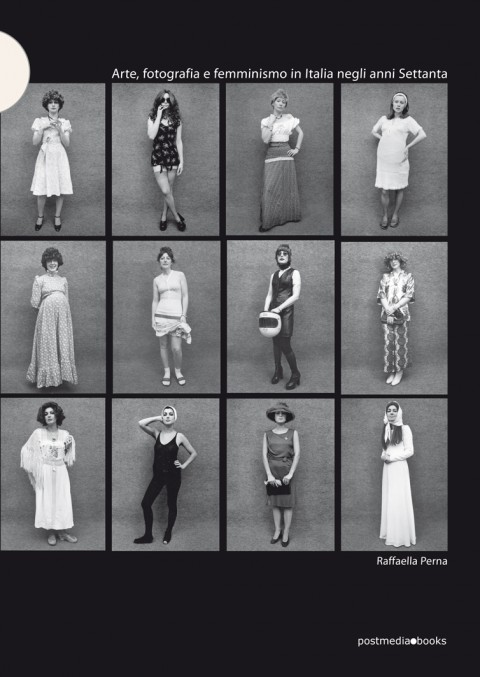 Arte, fotografia e femminismo in Raffaella Perna - Italia negli anni Settanta - Postmedia Books, 2013