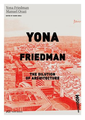 Yona Friedman – The Dilution of Architecture – Park Books