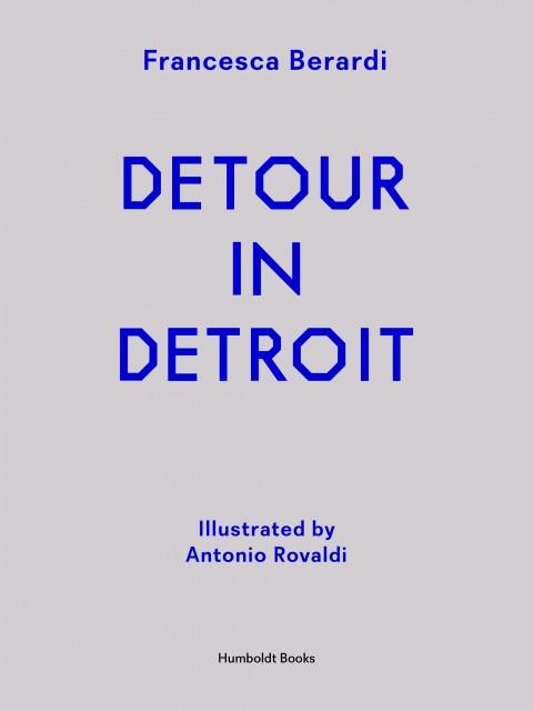 Francesca Berardi & Antonio Rovaldi – Detour in Detroit – Humboldt Books