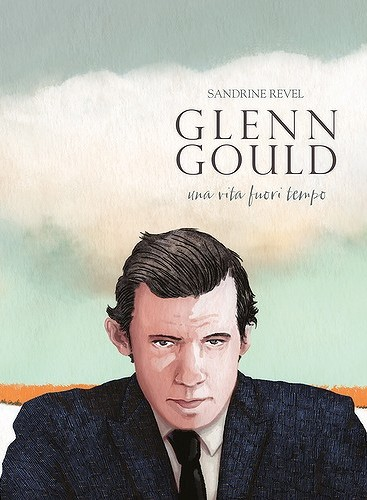 Sandrine Revel – Glenn Gould. Una vita fuori tempo - Bao Publishing, Milano 2016