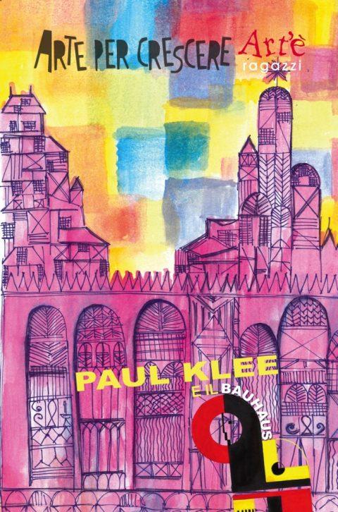 Paul Klee e il Bauhaus - collana Arte per crescere, Art'è